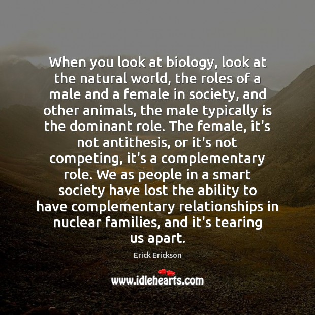 Image, When you look at biology, look at the natural world, the roles