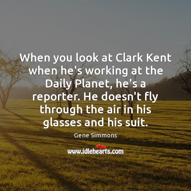 Image, When you look at Clark Kent when he's working at the Daily