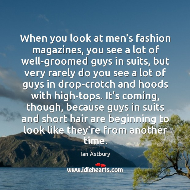 Image, When you look at men's fashion magazines, you see a lot of