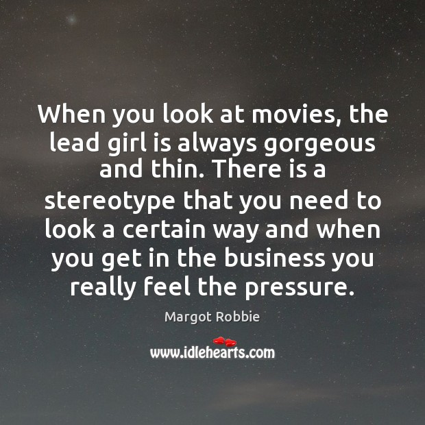 When you look at movies, the lead girl is always gorgeous and Image