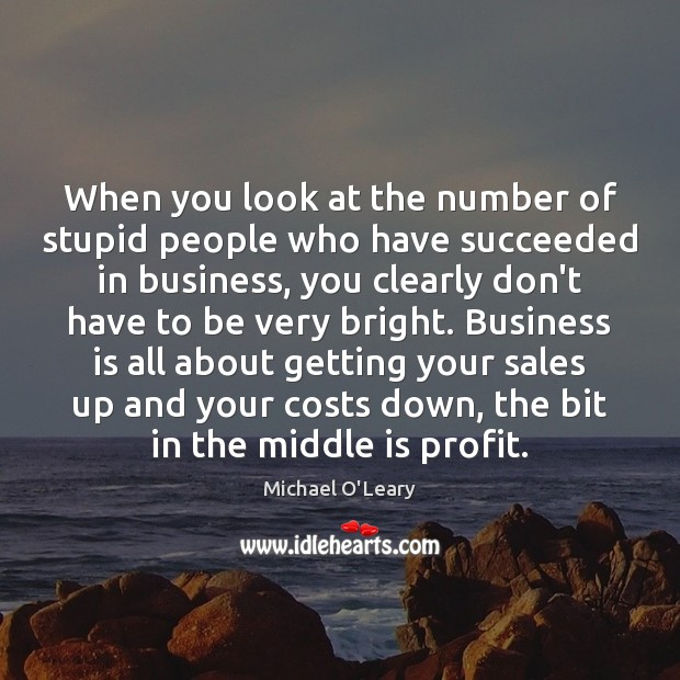 When you look at the number of stupid people who have succeeded Image