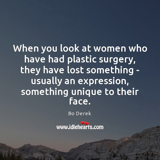 When you look at women who have had plastic surgery, they have Image