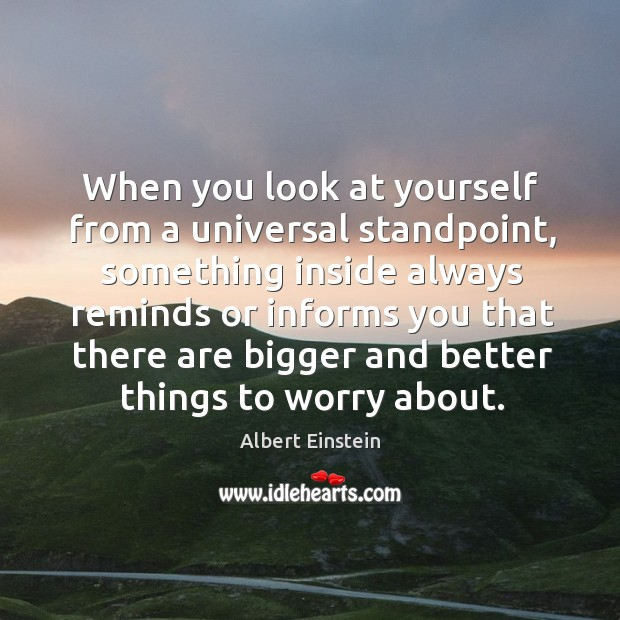 Image, When you look at yourself from a universal standpoint, something inside always reminds or informs you