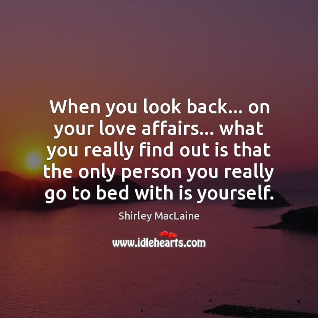 When you look back… on your love affairs… what you really find Image
