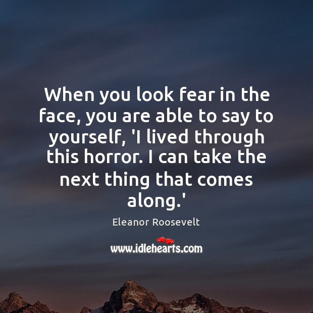 When you look fear in the face, you are able to say Image