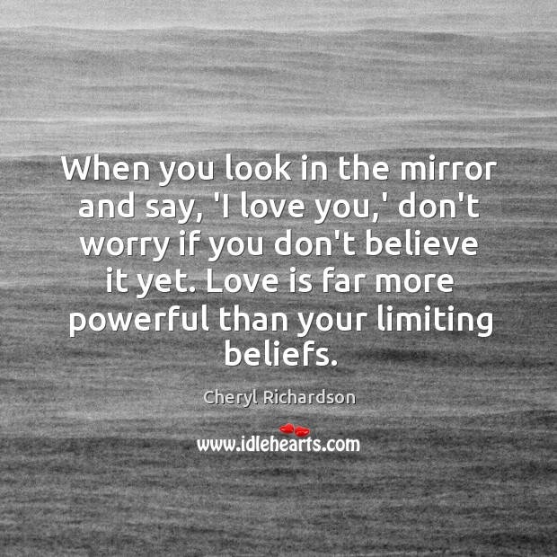 Image, When you look in the mirror and say, 'I love you,'