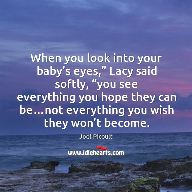 "Image, When you look into your baby's eyes,"" Lacy said softly, ""you"