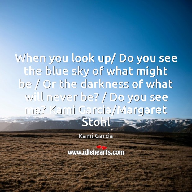 When you look up/ Do you see the blue sky of what Image