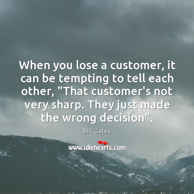 When you lose a customer, it can be tempting to tell each Image