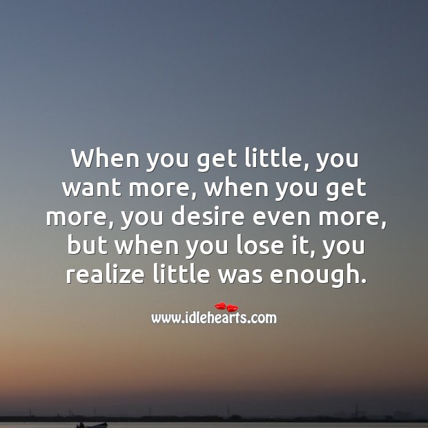 When you lose, you realize little was enough. Realize Quotes Image