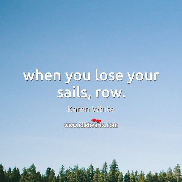 When you lose your sails, row. Image