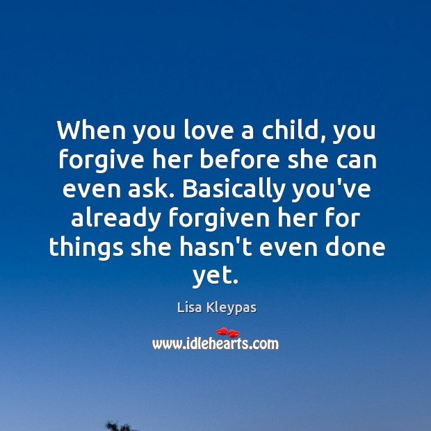 Image, When you love a child, you forgive her before she can even
