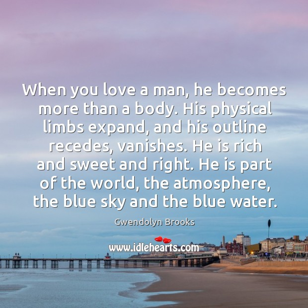 When you love a man, he becomes more than a body. Image