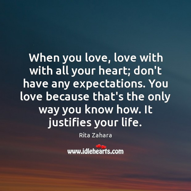 When you love, love with with all your heart; don't have any Rita Zahara Picture Quote