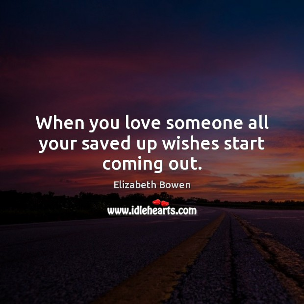 Image, When you love someone all your saved up wishes start coming out.