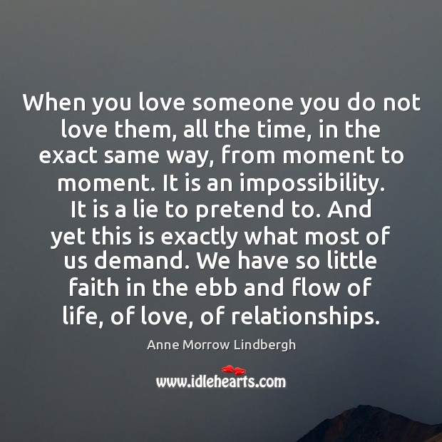 When you love someone you do not love them, all the time, Anne Morrow Lindbergh Picture Quote