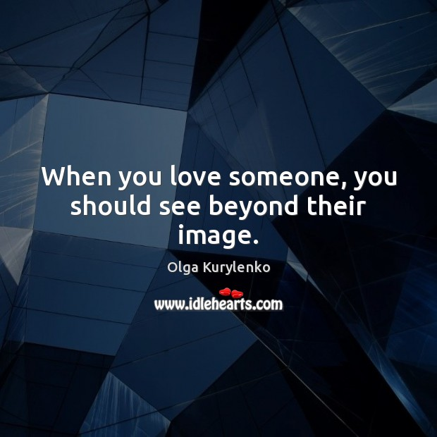 Image, When you love someone, you should see beyond their image.