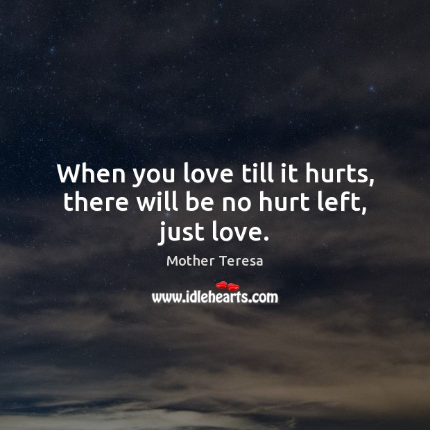 Image, When you love till it hurts, there will be no hurt left, just love.