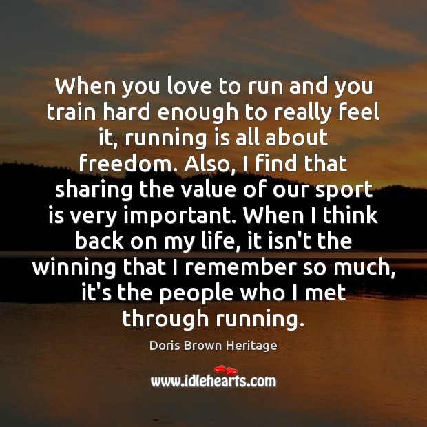When you love to run and you train hard enough to really Image