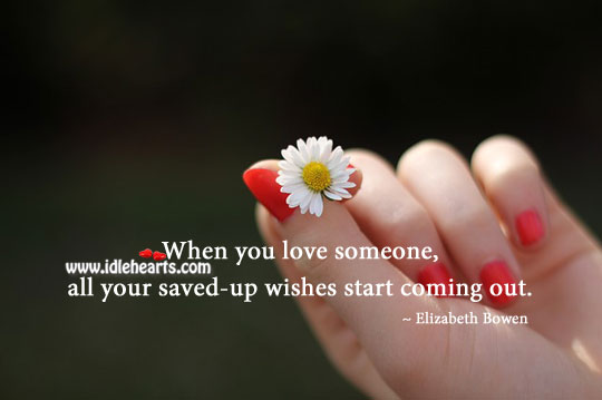 When you love someone, all wishes start coming out. Love Someone Quotes Image