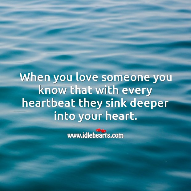When you love with every heartbeat they sink deeper into your heart. Love Someone Quotes Image