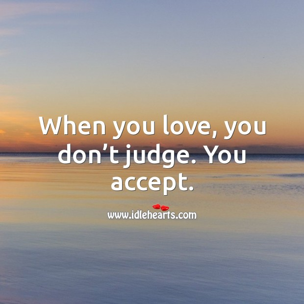 When you love, you don't judge. You accept. Image