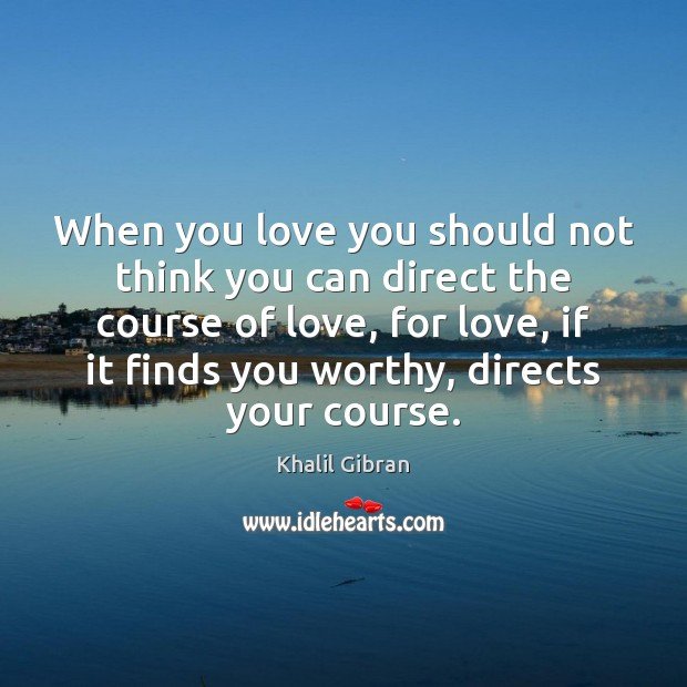 Image, When you love you should not think you can direct the course