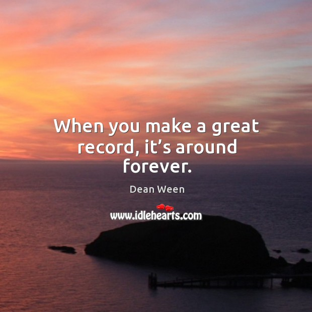 When you make a great record, it's around forever. Image