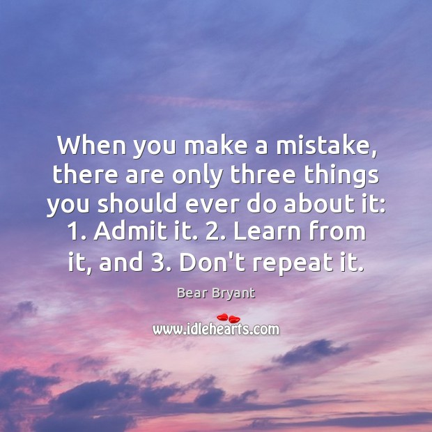 When you make a mistake, there are only three things you should Bear Bryant Picture Quote