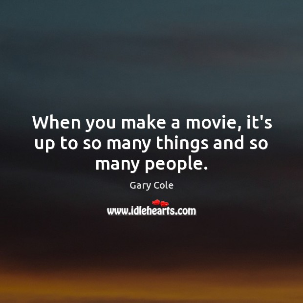 When you make a movie, it's up to so many things and so many people. Image