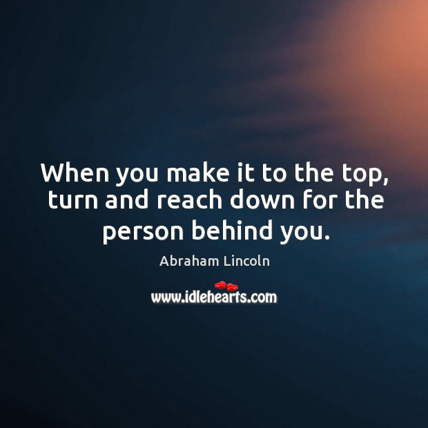 Image about When you make it to the top, turn and reach down for the person behind you.