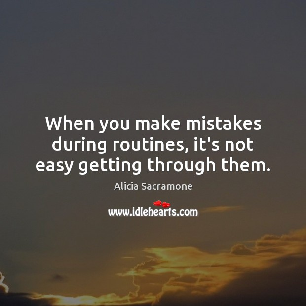 Image, When you make mistakes during routines, it's not easy getting through them.