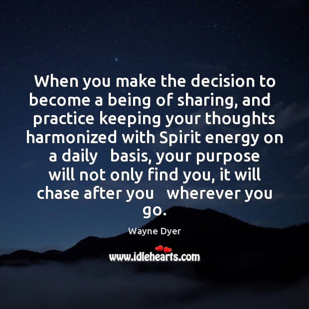 Image, When you make the decision to become a being of sharing, and