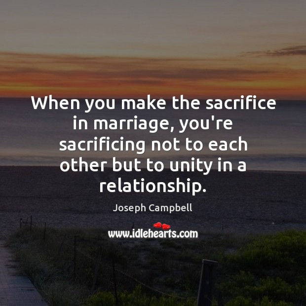 Image, When you make the sacrifice in marriage, you're sacrificing not to each