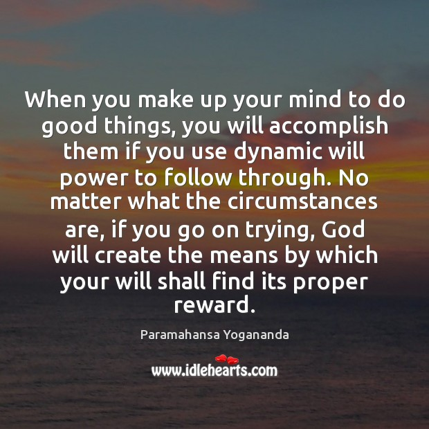 When you make up your mind to do good things, you will Will Power Quotes Image