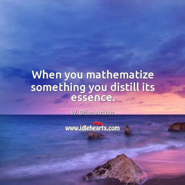 When you mathematize something you distill its essence. Image