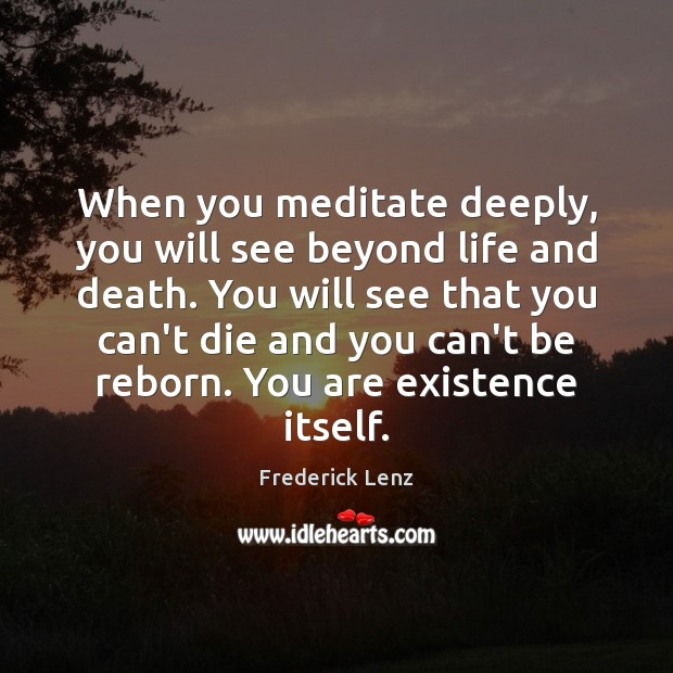 When you meditate deeply, you will see beyond life and death. You Image