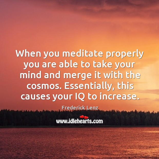 Image, When you meditate properly you are able to take your mind and