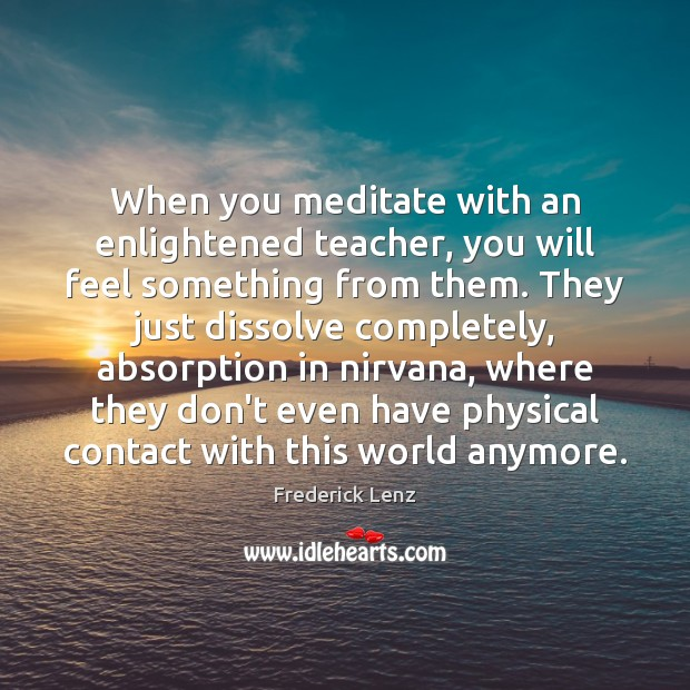 When you meditate with an enlightened teacher, you will feel something from Image