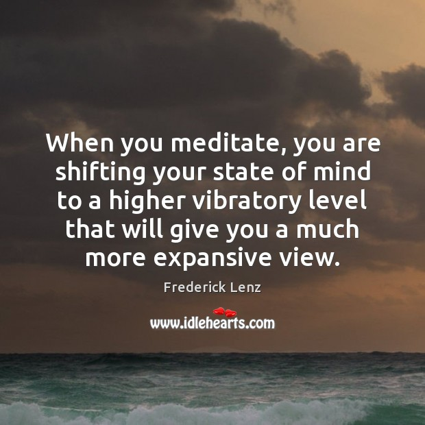 Image, When you meditate, you are shifting your state of mind to a