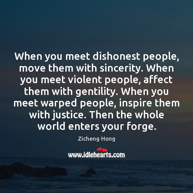 When you meet dishonest people, move them with sincerity. When you meet Zicheng Hong Picture Quote