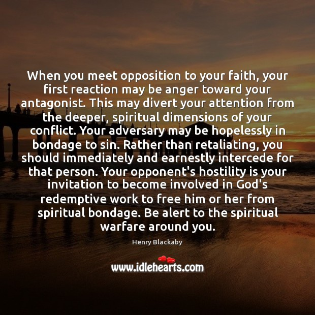 Image, When you meet opposition to your faith, your first reaction may be