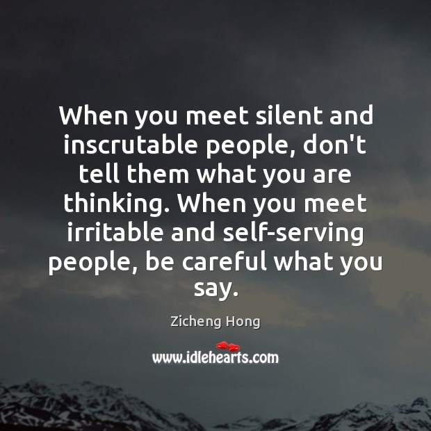 When you meet silent and inscrutable people, don't tell them what you Zicheng Hong Picture Quote