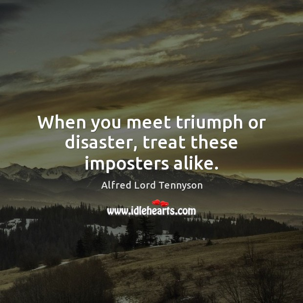 When you meet triumph or disaster, treat these imposters alike. Image