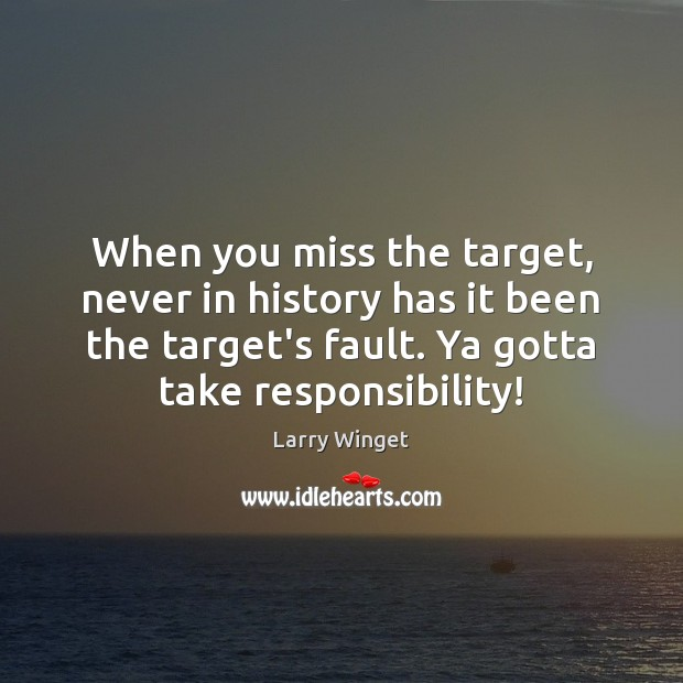 When you miss the target, never in history has it been the Image