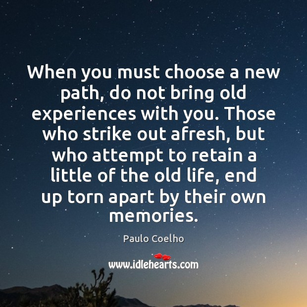 When you must choose a new path, do not bring old experiences Image