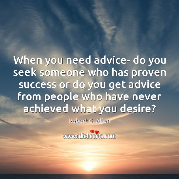 When you need advice- do you seek someone who has proven success Image