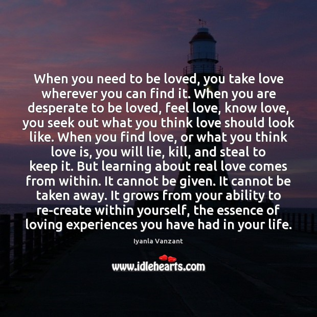 Image, When you need to be loved, you take love wherever you can