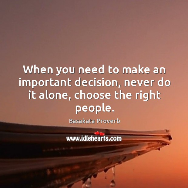 When you need to make an important decision, never do it alone, choose the right people. Basakata Proverbs Image