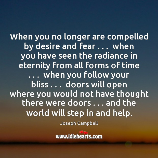 When you no longer are compelled by desire and fear . . .  when you Joseph Campbell Picture Quote